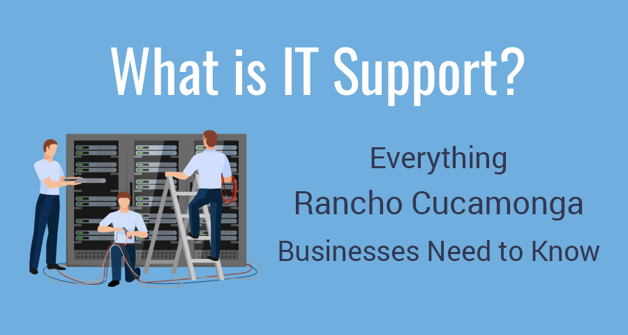 Find out what IT Support is and how it can benefit your business in Rancho Cucamonga.